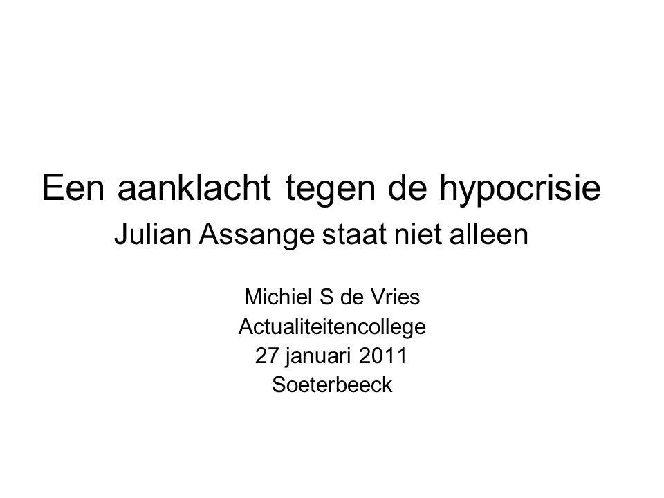 Een aanklacht tegen de hypocrisie Julian Assange staat niet alleen Michiel S de Vries Actualiteitencollege 27 januari 2011 Soeterbeeck