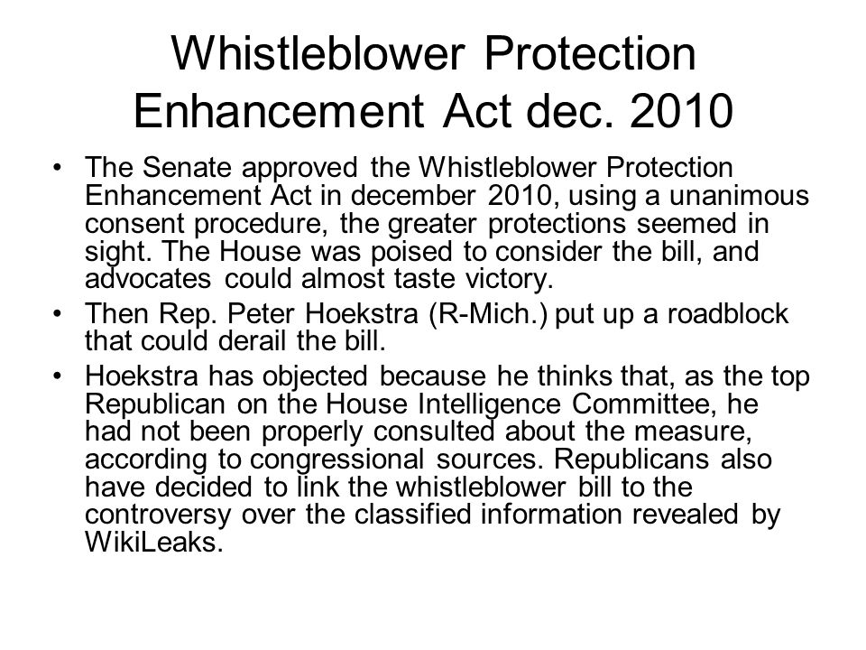 Whistleblower Protection Enhancement Act dec. 2010 The Senate approved the Whistleblower Protection Enhancement Act in december 2010, using a unanimou