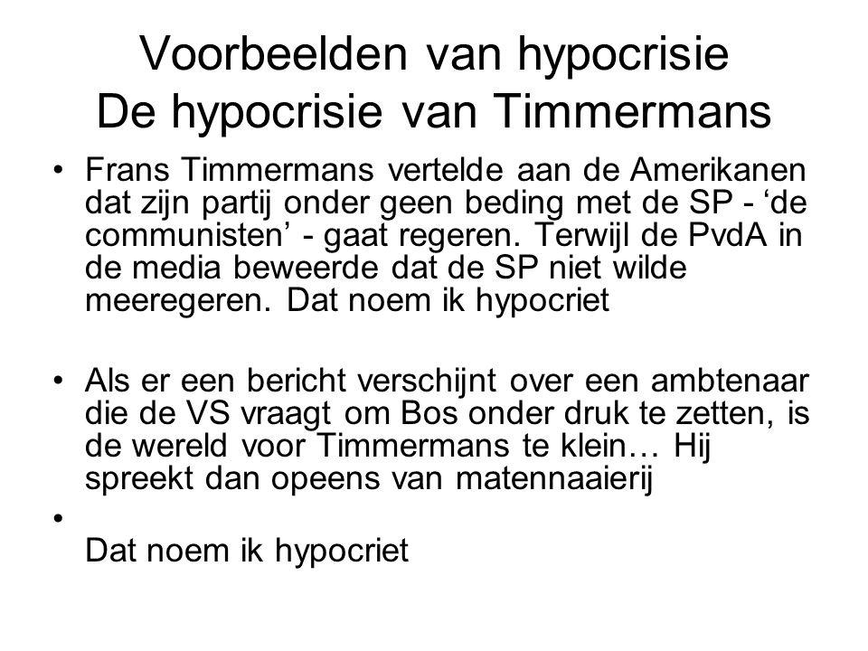 Voorbeelden van hypocrisie De hypocrisie van Timmermans Frans Timmermans vertelde aan de Amerikanen dat zijn partij onder geen beding met de SP - 'de communisten' - gaat regeren.