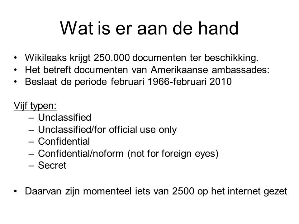 Wat is er aan de hand Wikileaks krijgt 250.000 documenten ter beschikking. Het betreft documenten van Amerikaanse ambassades: Beslaat de periode febru