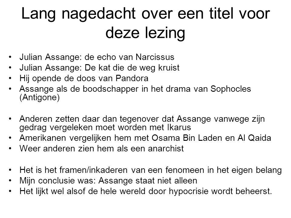 Lang nagedacht over een titel voor deze lezing Julian Assange: de echo van Narcissus Julian Assange: De kat die de weg kruist Hij opende de doos van P