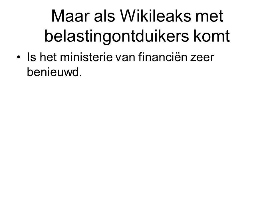 Maar als Wikileaks met belastingontduikers komt Is het ministerie van financiën zeer benieuwd.