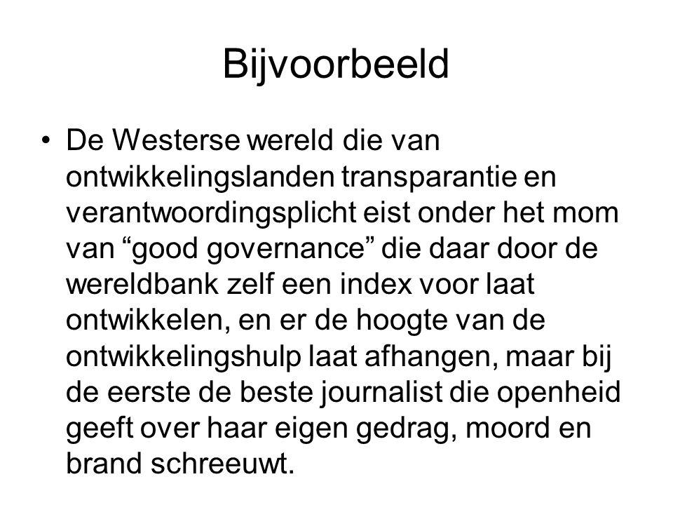 """Bijvoorbeeld De Westerse wereld die van ontwikkelingslanden transparantie en verantwoordingsplicht eist onder het mom van """"good governance"""" die daar d"""