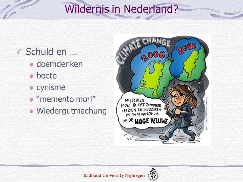 """Wildernis in Nederland? Schuld en … doemdenken boete cynisme """"memento mori"""" Wiedergutmachung"""