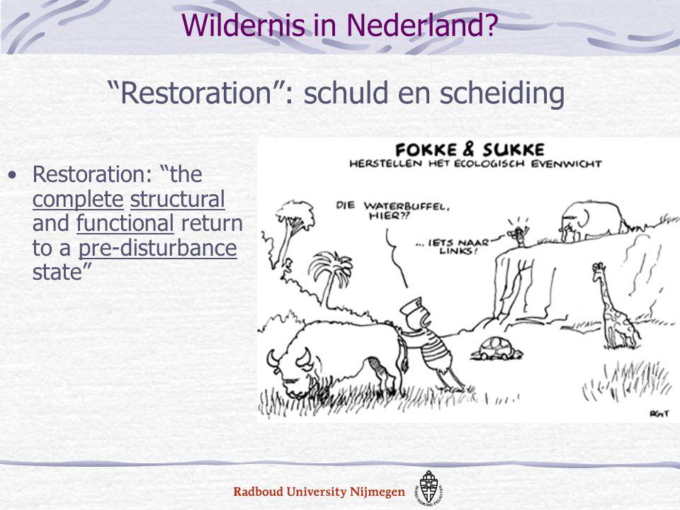 """Restoration: """"the complete structural and functional return to a pre-disturbance state"""" """"Restoration"""": schuld en scheiding Wildernis in Nederland?"""