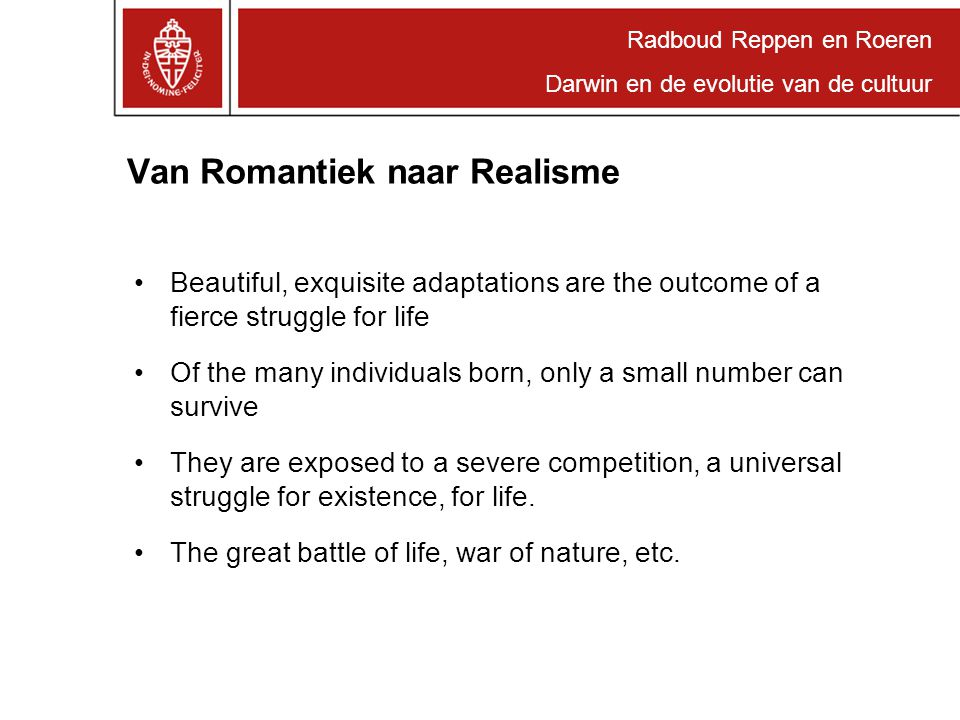 Radboud Reppen en Roeren Darwin en de evolutie van de cultuur Van Romantiek naar Realisme Beautiful, exquisite adaptations are the outcome of a fierce