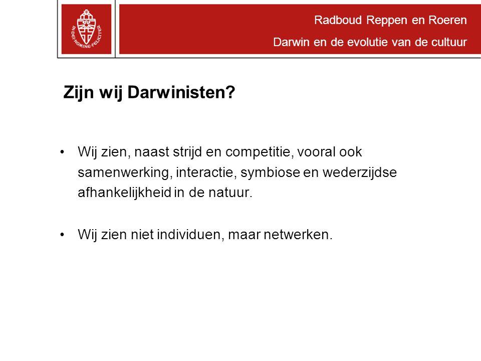Radboud Reppen en Roeren Darwin en de evolutie van de cultuur Zijn wij Darwinisten.
