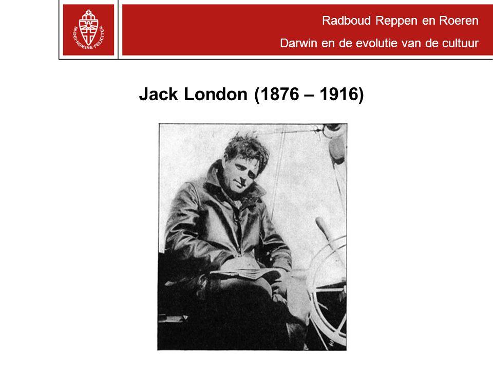 Radboud Reppen en Roeren Darwin en de evolutie van de cultuur Jack London (1876 – 1916)