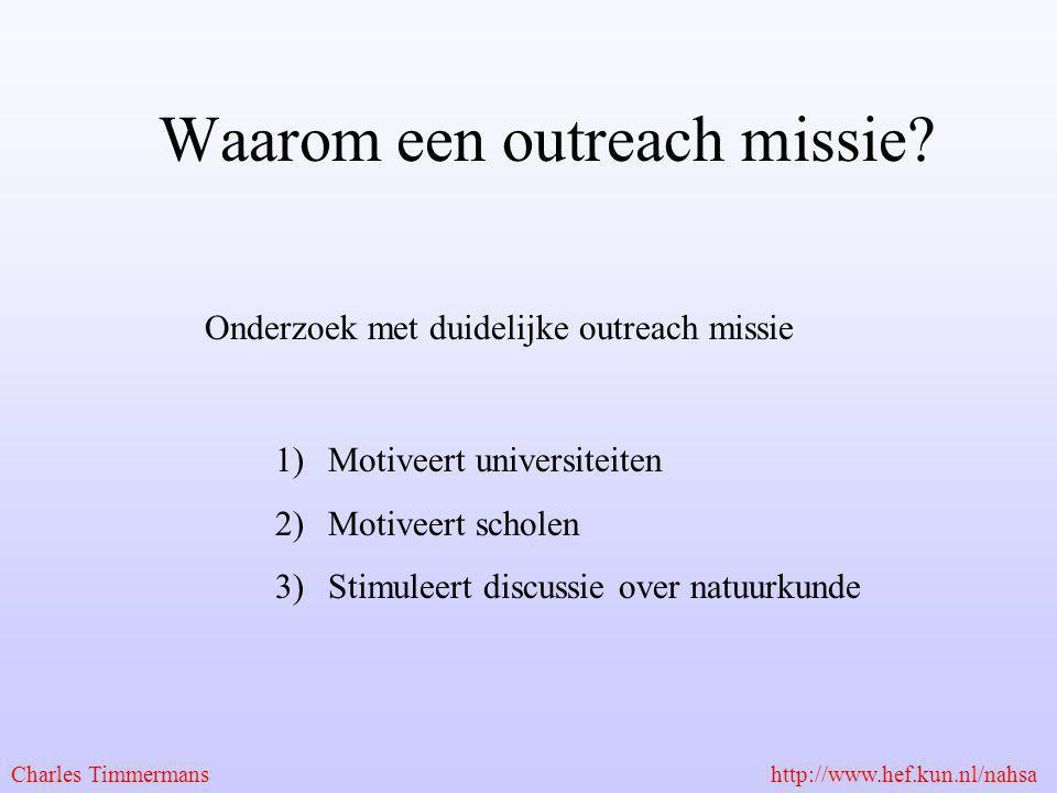 Waarom een outreach missie? Onderzoek met duidelijke outreach missie 1)Motiveert universiteiten 2)Motiveert scholen 3)Stimuleert discussie over natuur