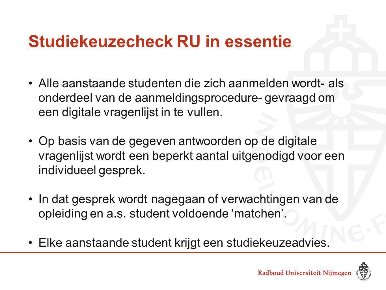 Studiekeuzecheck RU in essentie Alle aanstaande studenten die zich aanmelden wordt- als onderdeel van de aanmeldingsprocedure- gevraagd om een digital