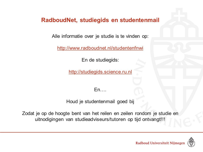 RadboudNet, studiegids en studentenmail Alle informatie over je studie is te vinden op: http://www.radboudnet.nl/studentenfnwi En de studiegids: http: