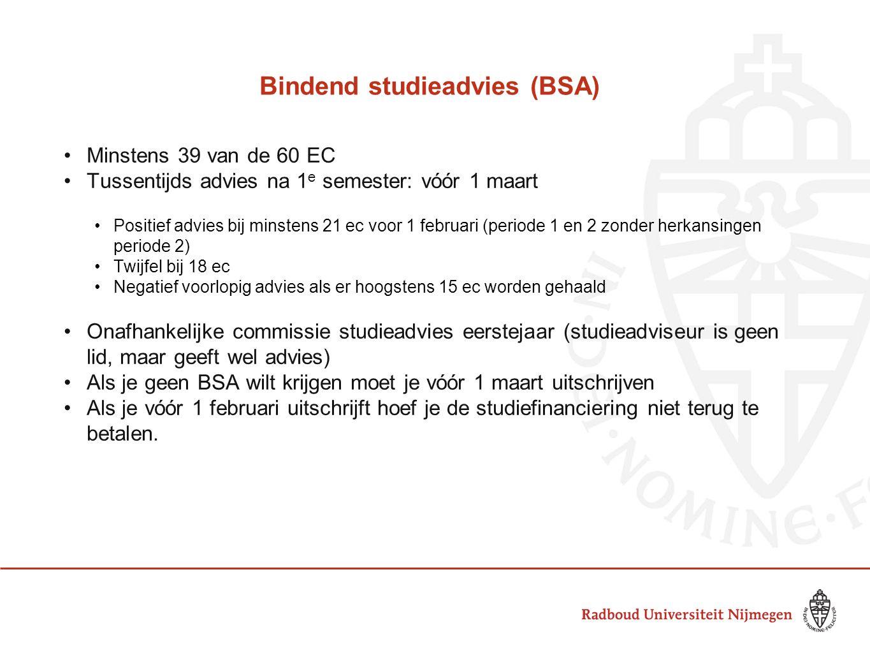 Bindend studieadvies (BSA) Minstens 39 van de 60 EC Tussentijds advies na 1 e semester: vóór 1 maart Positief advies bij minstens 21 ec voor 1 februar