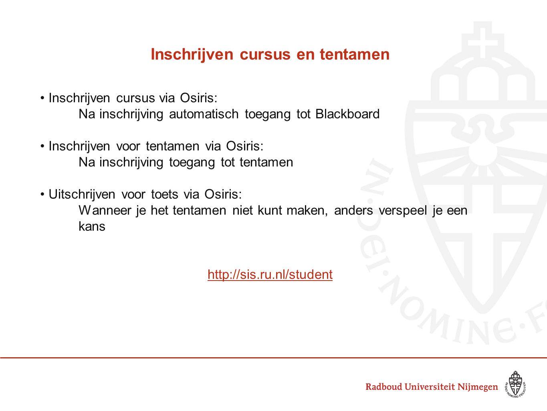 Inschrijven cursus en tentamen Inschrijven cursus via Osiris: Na inschrijving automatisch toegang tot Blackboard Inschrijven voor tentamen via Osiris:
