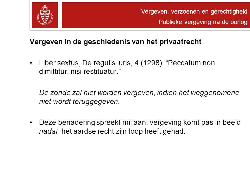 """Vergeven in de geschiedenis van het privaatrecht Liber sextus, De regulis iuris, 4 (1298): """"Peccatum non dimittitur, nisi restituatur."""" De zonde zal n"""