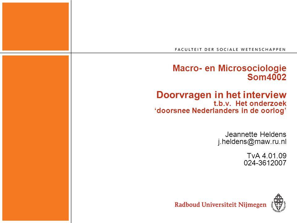 Macro- en Microsociologie Som4002 Doorvragen in het interview t.b.v. Het onderzoek 'doorsnee Nederlanders in de oorlog' Jeannette Heldens j.heldens@ma