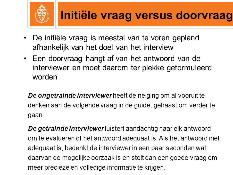Initiële vraag versus doorvraag De initiële vraag is meestal van te voren gepland afhankelijk van het doel van het interview Een doorvraag hangt af va
