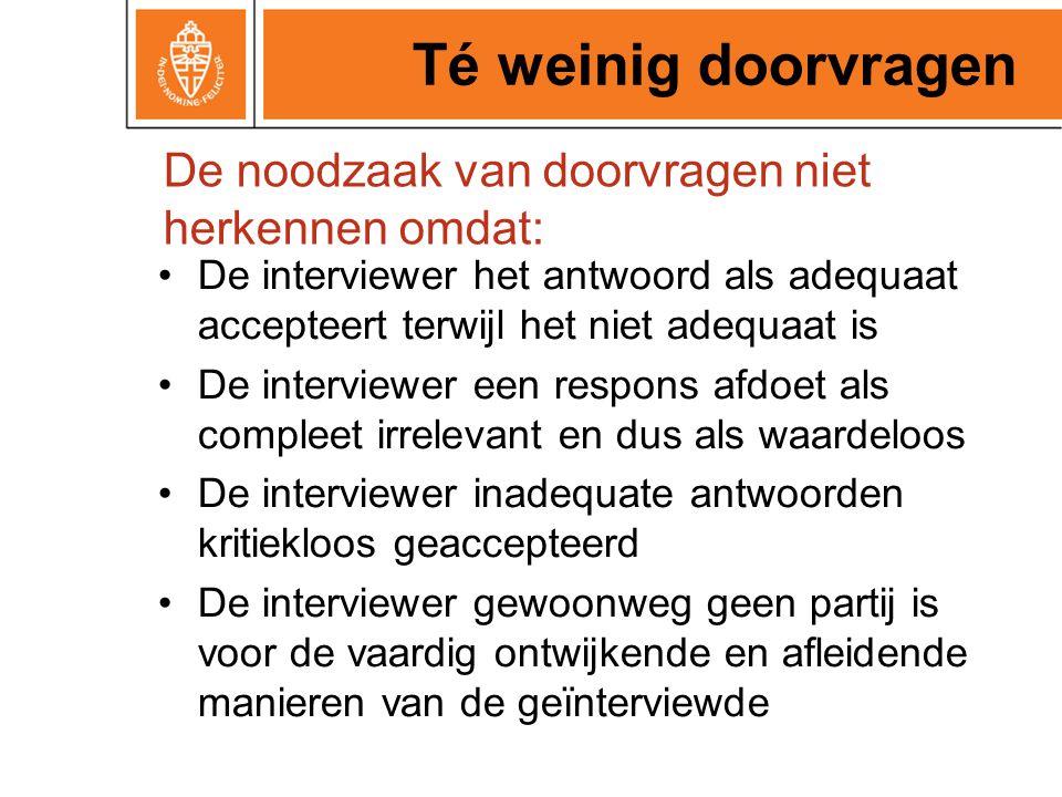 De noodzaak van doorvragen niet herkennen omdat: De interviewer het antwoord als adequaat accepteert terwijl het niet adequaat is De interviewer een r