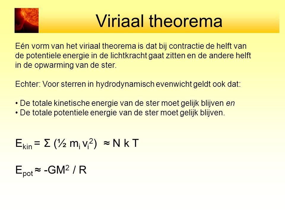 Viriaal theorema Eén vorm van het viriaal theorema is dat bij contractie de helft van de potentiele energie in de lichtkracht gaat zitten en de andere helft in de opwarming van de ster.