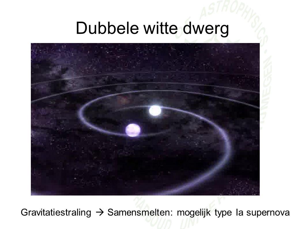 Dubbele witte dwerg Gravitatiestraling  Samensmelten: mogelijk type Ia supernova