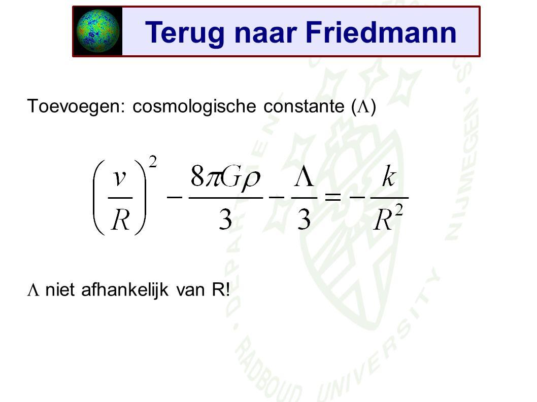 Terug naar Friedmann Toevoegen: cosmologische constante (  )  niet afhankelijk van R!