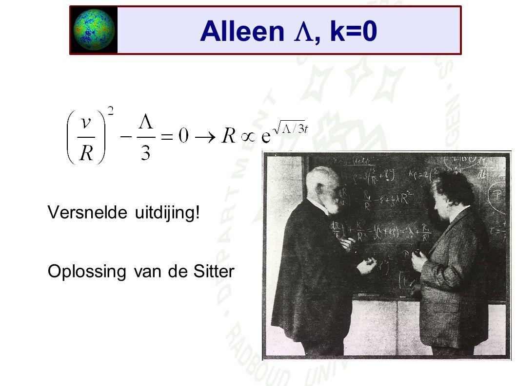 Alleen , k=0 Versnelde uitdijing! Oplossing van de Sitter