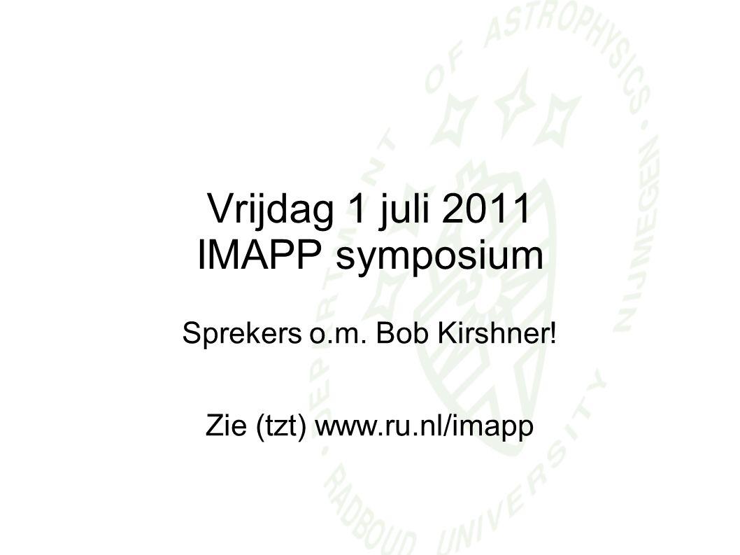 Vrijdag 1 juli 2011 IMAPP symposium Sprekers o.m. Bob Kirshner! Zie (tzt) www.ru.nl/imapp