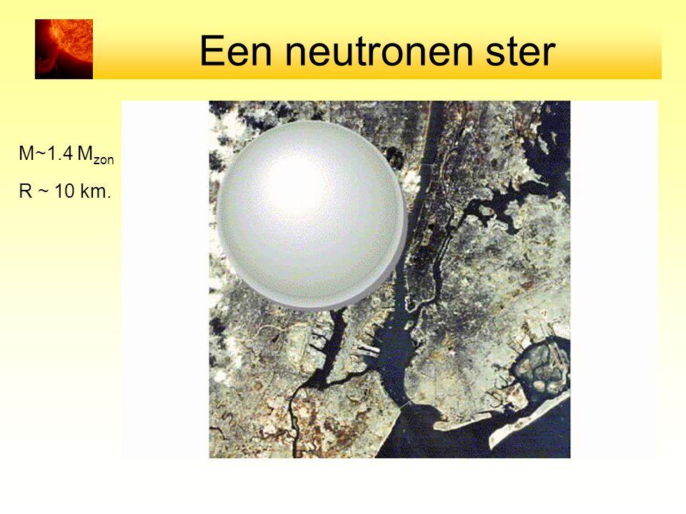 Een neutronen ster M~1.4 M zon R ~ 10 km.