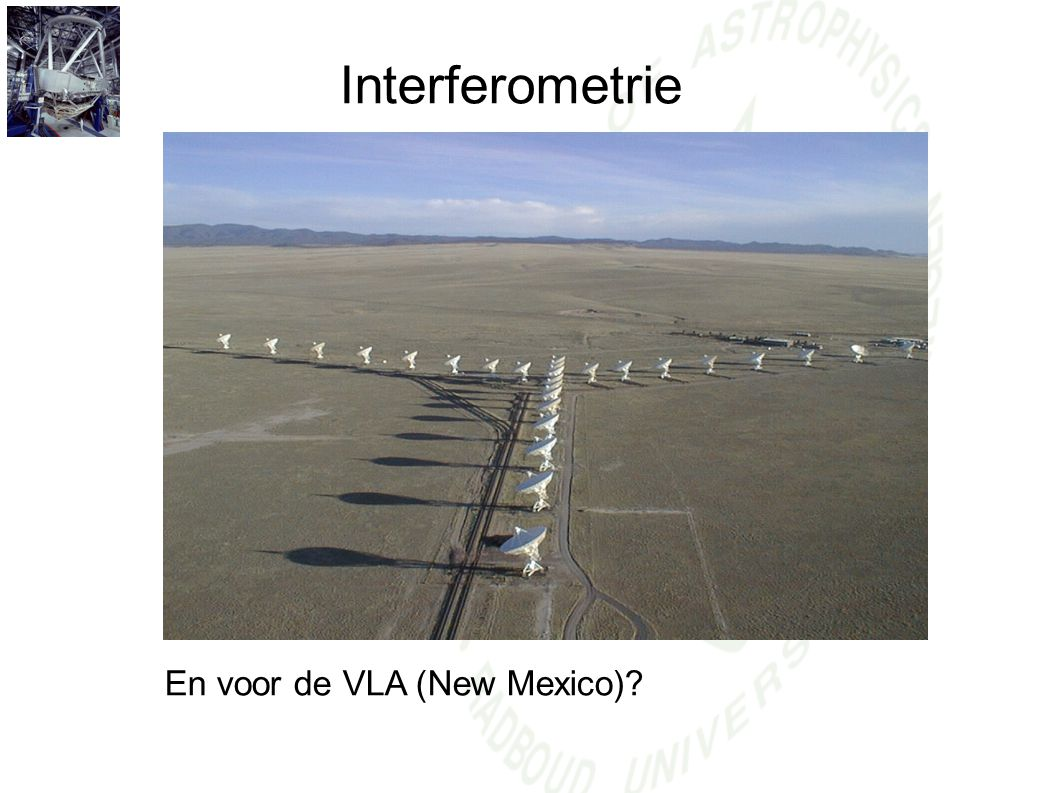 Interferometrie En voor de VLA (New Mexico)?