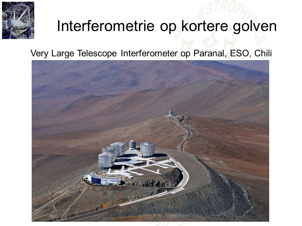 Interferometrie op kortere golven Very Large Telescope Interferometer op Paranal, ESO, Chili