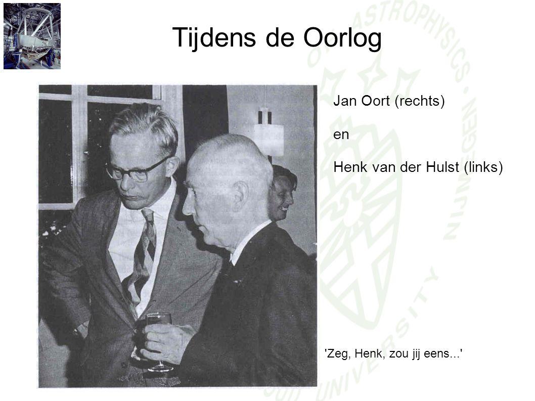 Tijdens de Oorlog Jan Oort (rechts) en Henk van der Hulst (links) 'Zeg, Henk, zou jij eens...'