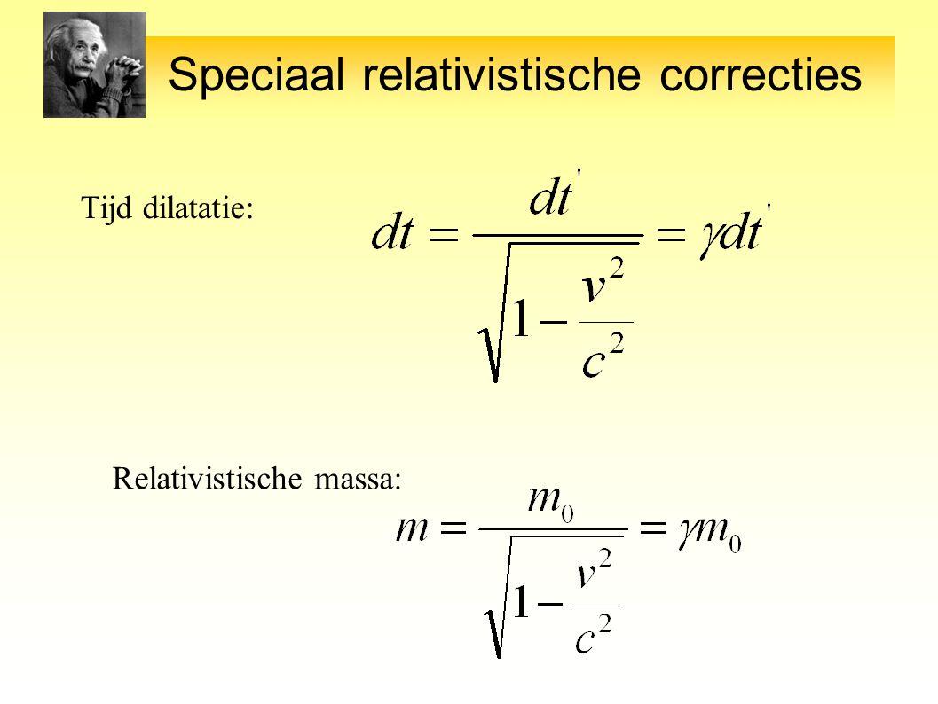 Speciaal relativistische correcties Tijd dilatatie: Relativistische massa: