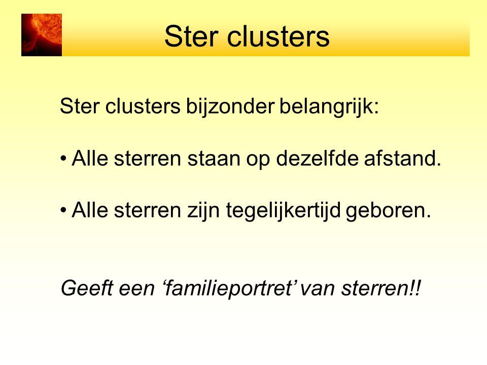 Ster clusters Ster clusters bijzonder belangrijk: Alle sterren staan op dezelfde afstand.