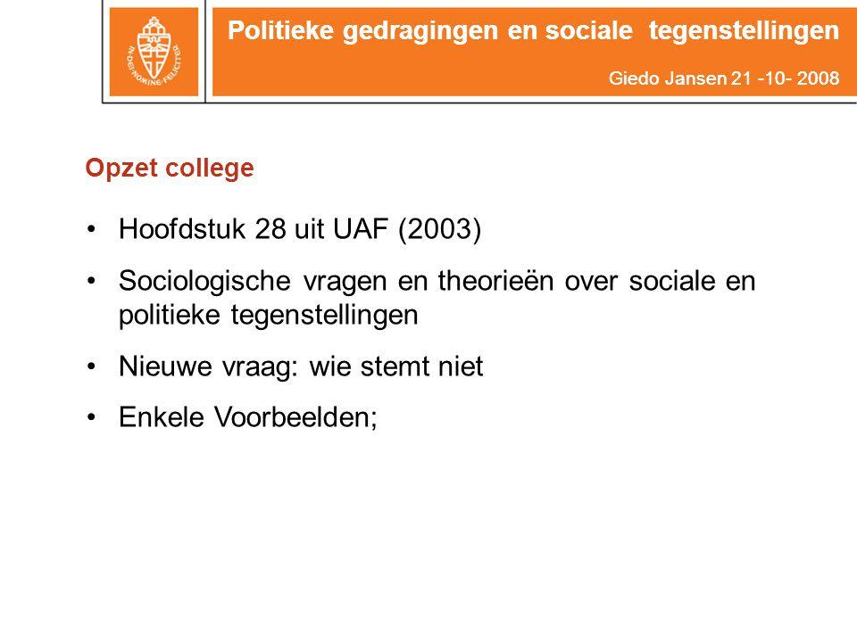Politieke gedragingen en sociale tegenstellingen Giedo Jansen 21 -10- 2008 Opzet college Hoofdstuk 28 uit UAF (2003) Sociologische vragen en theorieën