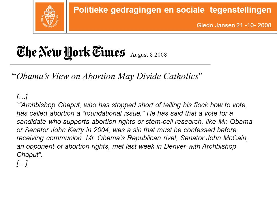 Obama's View on Abortion May Divide Catholics August 8 2008 […] ` Archbishop Chaput, who has stopped short of telling his flock how to vote, has called abortion a foundational issue. He has said that a vote for a candidate who supports abortion rights or stem-cell research, like Mr.