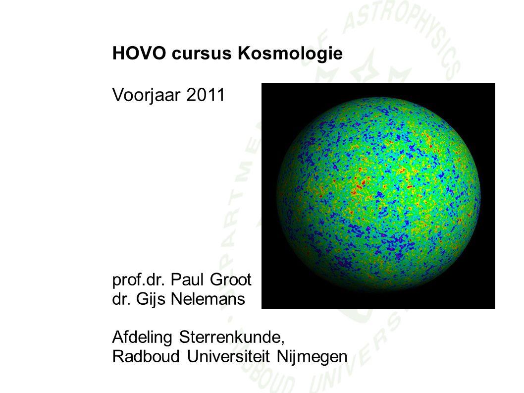 HOVO cursus Kosmologie Voorjaar 2011 prof.dr. Paul Groot dr. Gijs Nelemans Afdeling Sterrenkunde, Radboud Universiteit Nijmegen