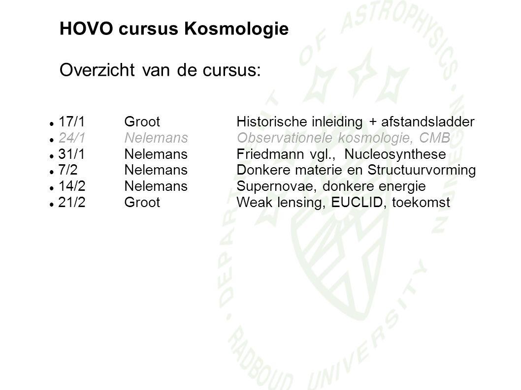 HOVO cursus Kosmologie Overzicht van de cursus: 17/1 Groot Historische inleiding + afstandsladder 24/1 Nelemans Observationele kosmologie, CMB 31/1 Ne