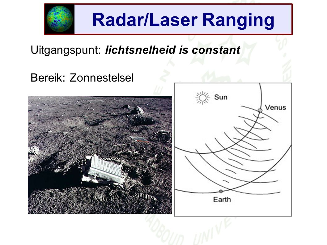 Radar/Laser Ranging Uitgangspunt: lichtsnelheid is constant Bereik: Zonnestelsel