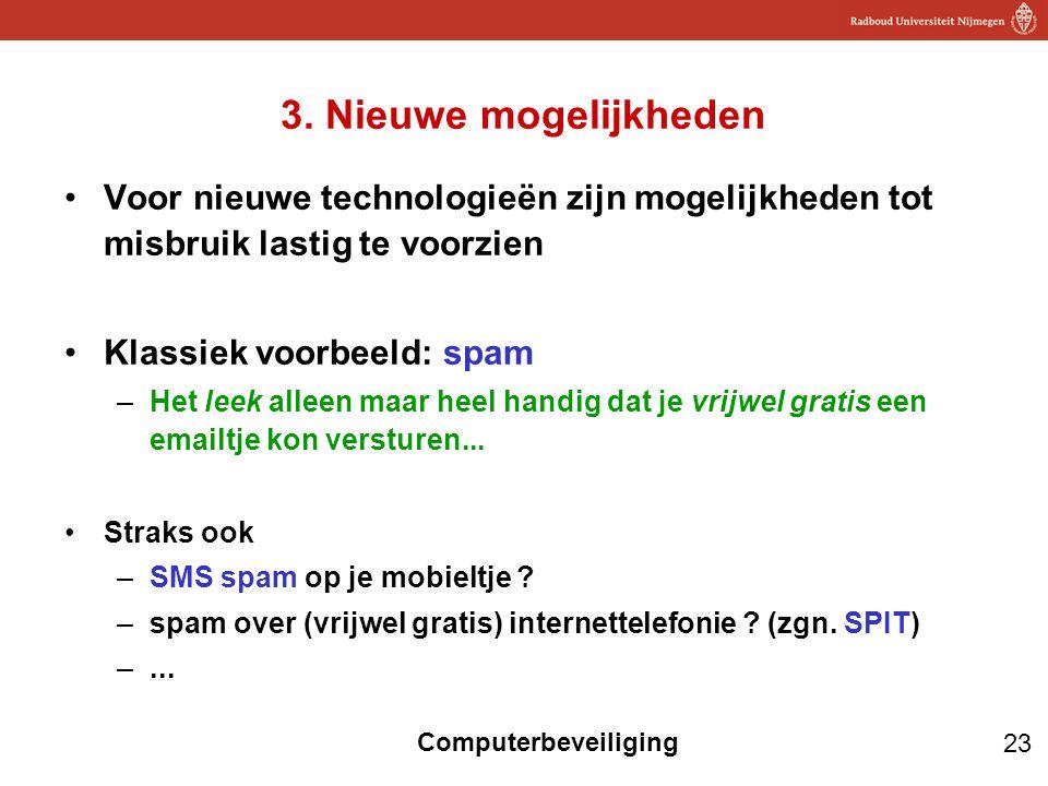 23 Computerbeveiliging 3. Nieuwe mogelijkheden Voor nieuwe technologieën zijn mogelijkheden tot misbruik lastig te voorzien Klassiek voorbeeld: spam –