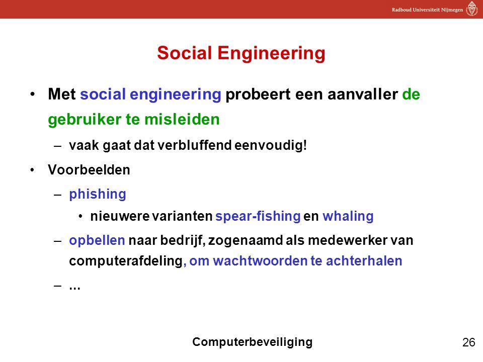 26 Computerbeveiliging Social Engineering Met social engineering probeert een aanvaller de gebruiker te misleiden –vaak gaat dat verbluffend eenvoudig