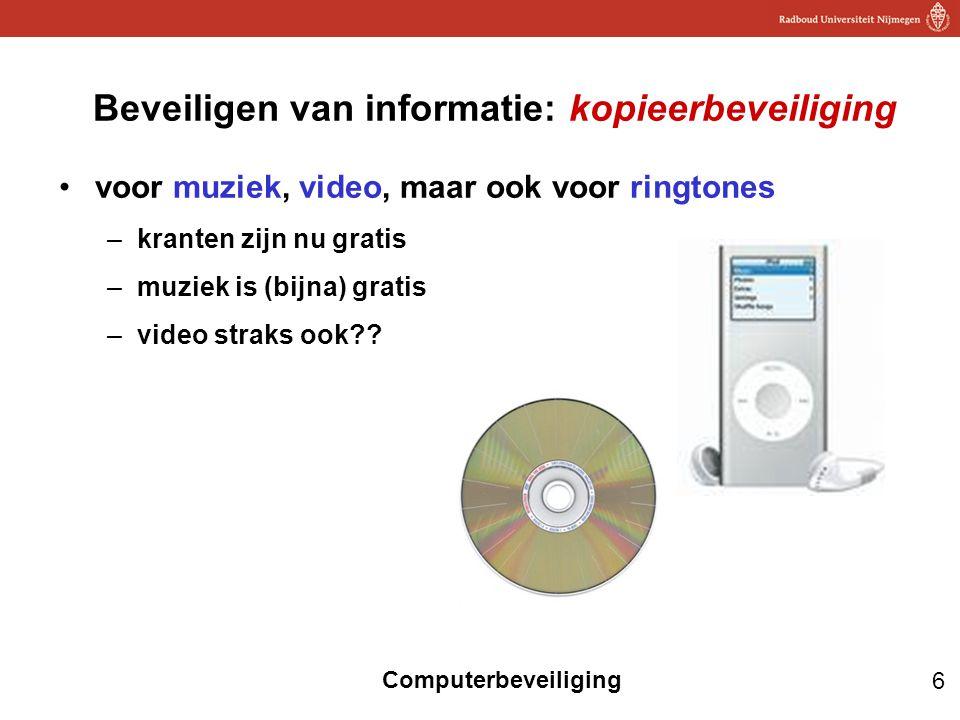 6 Computerbeveiliging Beveiligen van informatie: kopieerbeveiliging voor muziek, video, maar ook voor ringtones –kranten zijn nu gratis –muziek is (bi