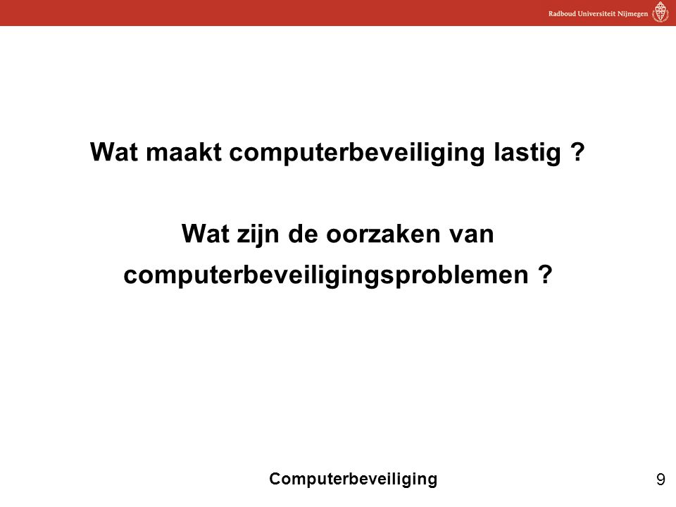 9 Computerbeveiliging Wat maakt computerbeveiliging lastig ? Wat zijn de oorzaken van computerbeveiligingsproblemen ?