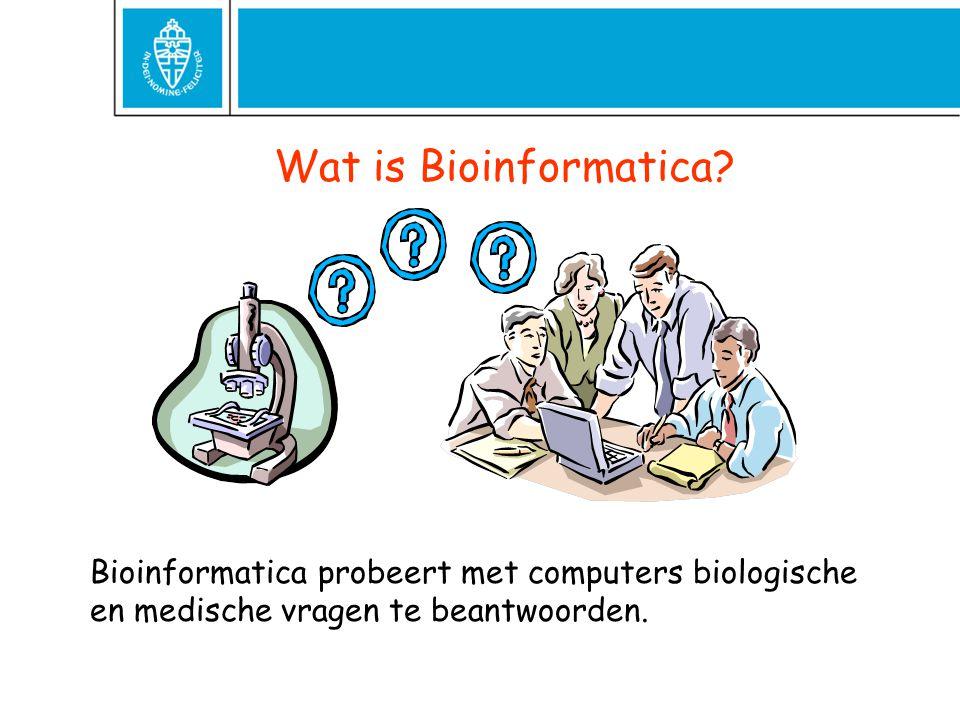 Wat is Bioinformatica? Bioinformatica probeert met computers biologische en medische vragen te beantwoorden.