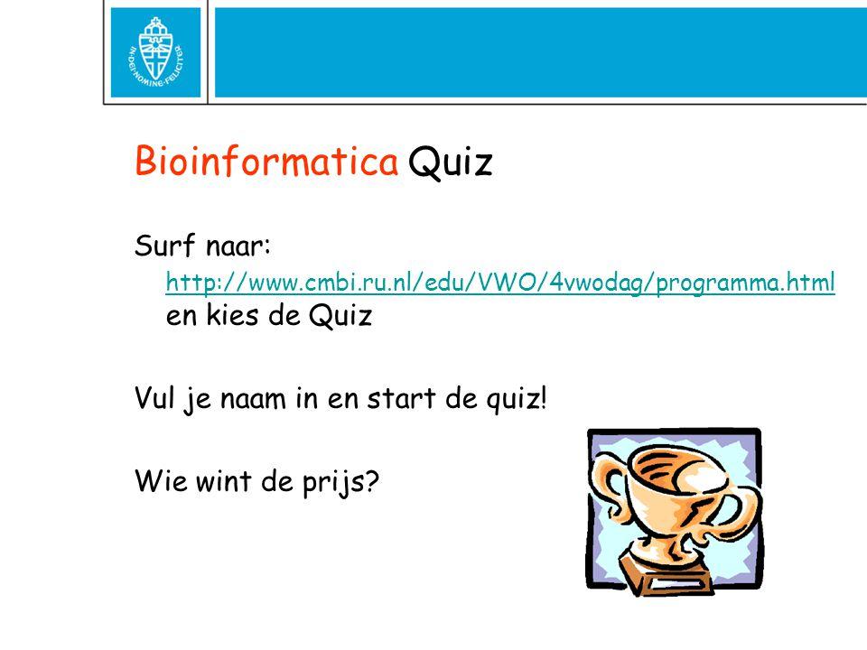 Bioinformatica Quiz Surf naar: http://www.cmbi.ru.nl/edu/VWO/4vwodag/programma.html en kies de Quiz http://www.cmbi.ru.nl/edu/VWO/4vwodag/programma.ht