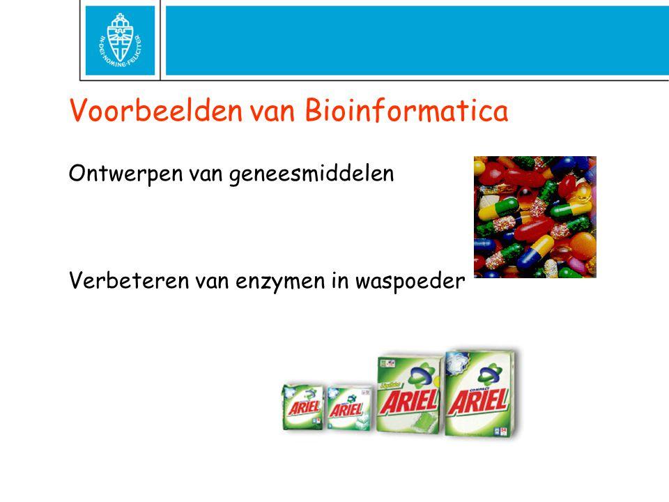 Voorbeelden van Bioinformatica Ontwerpen van geneesmiddelen Verbeteren van enzymen in waspoeder