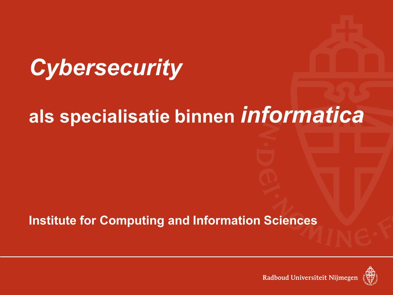 Cybersecurity als specialisatie binnen informatica Institute for Computing and Information Sciences