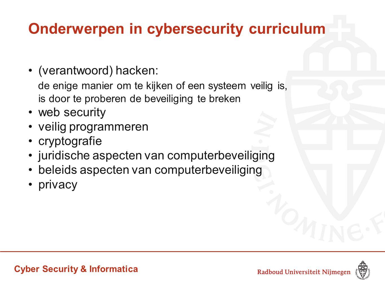 Cyber Security & Informatica Onderwerpen in cybersecurity curriculum (verantwoord) hacken: de enige manier om te kijken of een systeem veilig is, is d