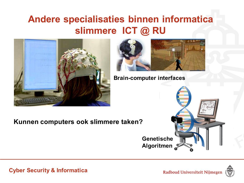 Cyber Security & Informatica Andere specialisaties binnen informatica slimmere ICT @ RU Brain-computer interfaces Kunnen computers ook slimmere taken?