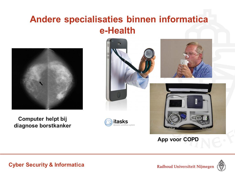 Cyber Security & Informatica Andere specialisaties binnen informatica e-Health App voor COPD Computer helpt bij diagnose borstkanker