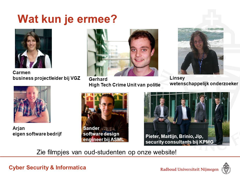 Cyber Security & Informatica Wat kun je ermee? Arjan eigen software bedrijf Gerhard High Tech Crime Unit van politie Pieter, Martijn, Brinio, Jip, sec