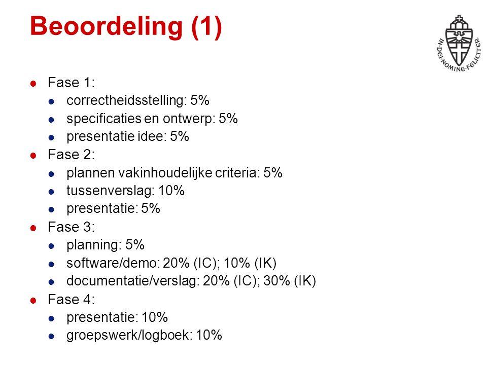 Beoordeling (1) Fase 1: correctheidsstelling: 5% specificaties en ontwerp: 5% presentatie idee: 5% Fase 2: plannen vakinhoudelijke criteria: 5% tussenverslag: 10% presentatie: 5% Fase 3: planning: 5% software/demo: 20% (IC); 10% (IK) documentatie/verslag: 20% (IC); 30% (IK) Fase 4: presentatie: 10% groepswerk/logboek: 10%